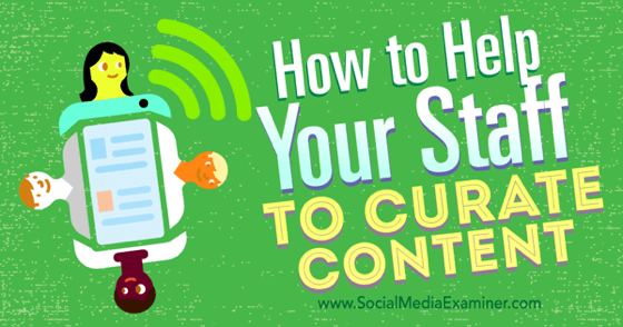 How to Help Your Staff to Curate Content