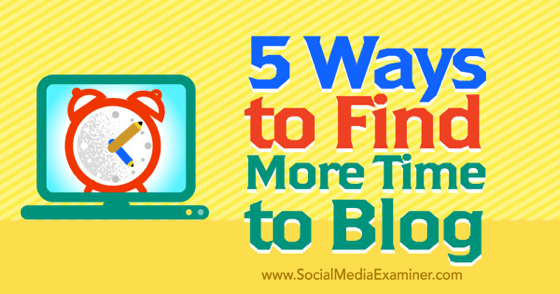 5 Ways to Find More Time to Blog