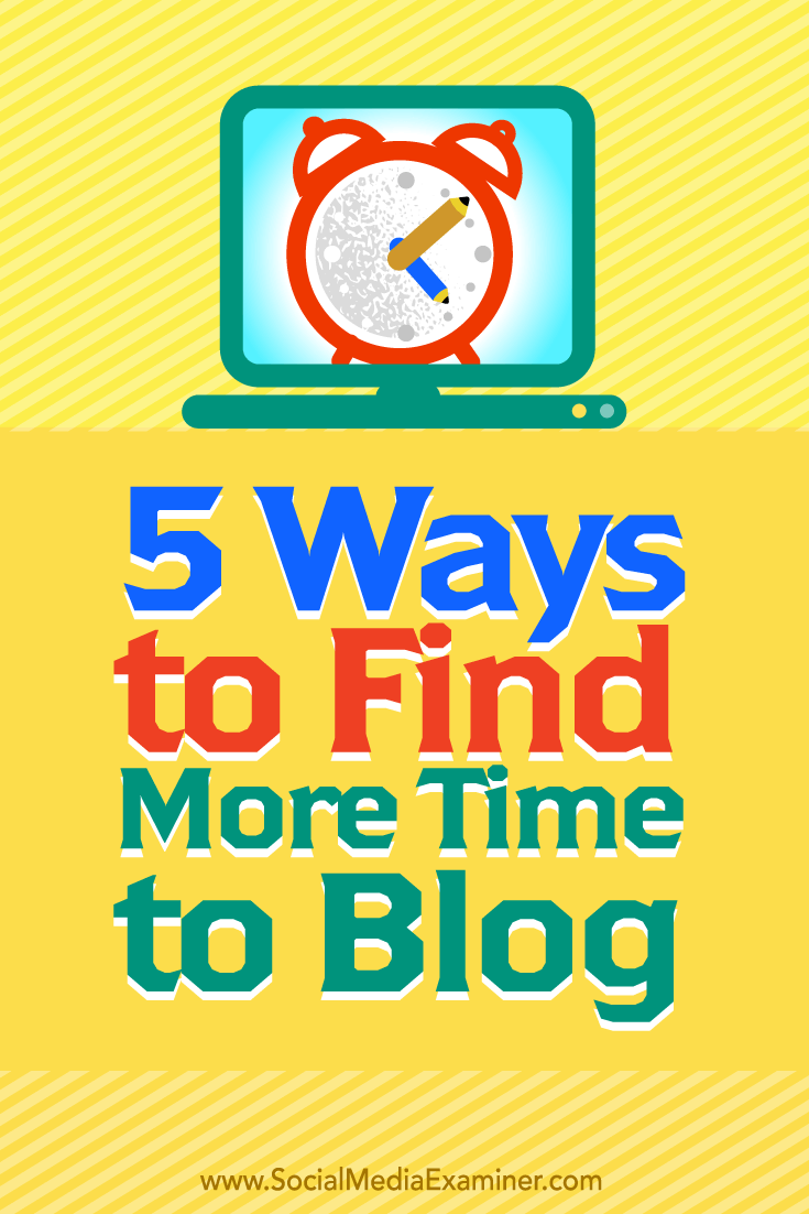 Tips on five ways to find more time to blog.