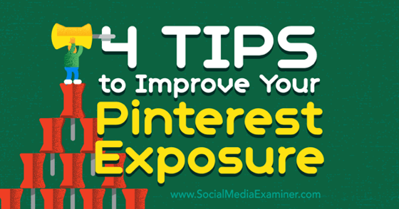 4 Tips to Improve Your Pinterest Exposure