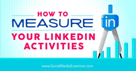 How to Measure Your LinkedIn Activities