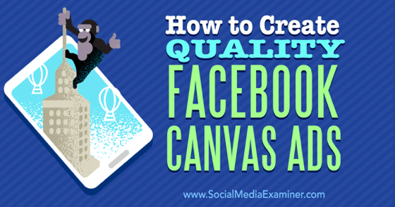 How to Create Quality Facebook Canvas Ads