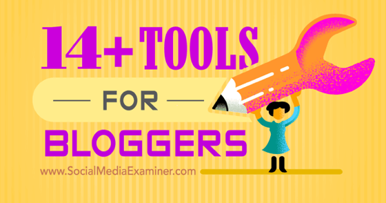 14+ Tools for Bloggers