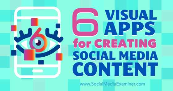 6 Visual Apps for Creating Social Media Content