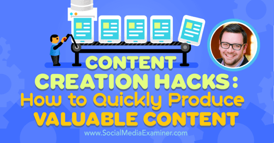 Content Creation Hacks: How to Quickly Produce Valuable Content