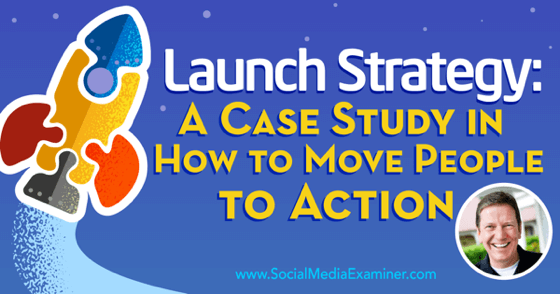 Launch Strategy: A Case Study in How to Move People to Action