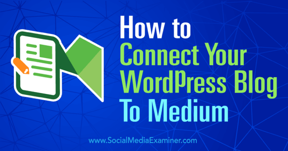How to Connect Your WordPress Blog to Medium