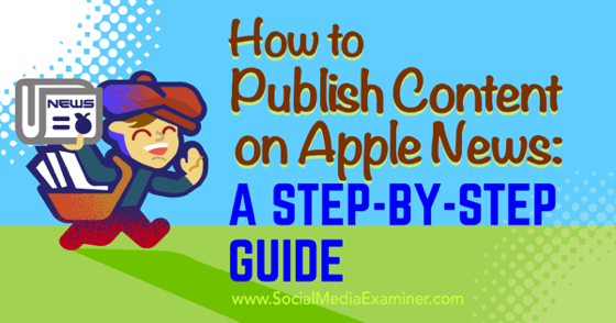 How to Publish Content on Apple News: A Step-by-Step Guide