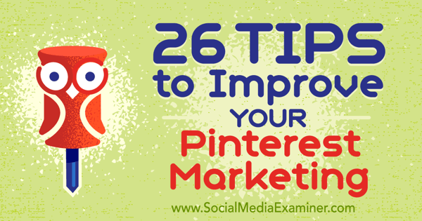 26 Tips to Improve Your Pinterest Marketing
