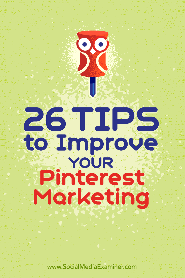 Tips on 26 ways you can improve your marketing on Pinterest.