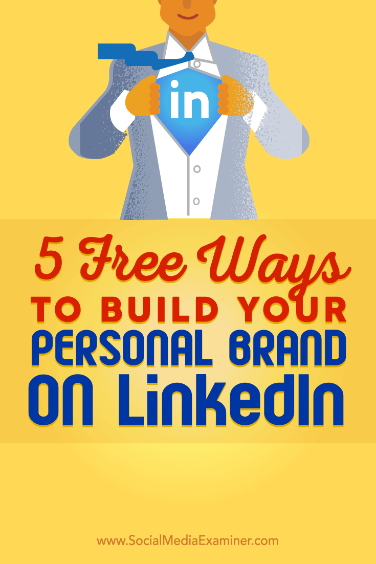 Tips on five free ways to help you build your personal LinkedIn brand.