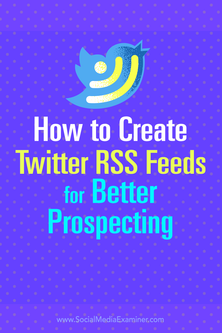 Tips about how to create Twitter RSS feeds for better lead prospecting.