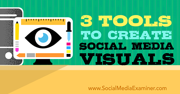 3 Tools to Create Social Media Visuals