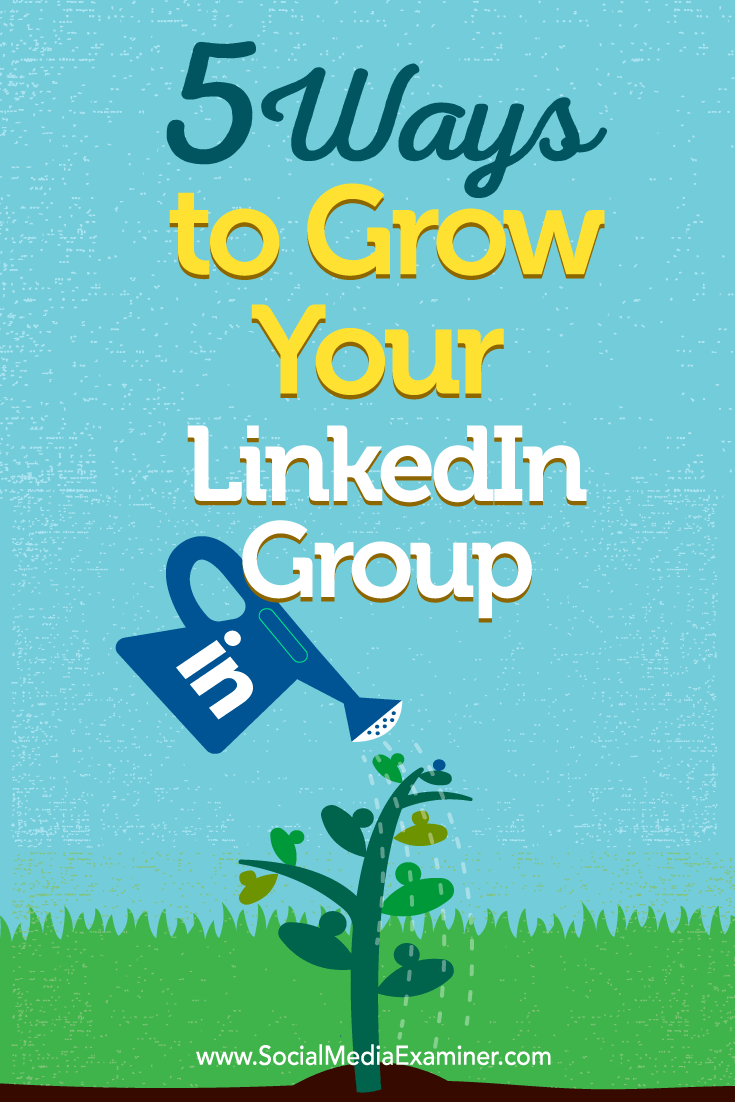 Tips on five ways to build your LinkedIn group membership.
