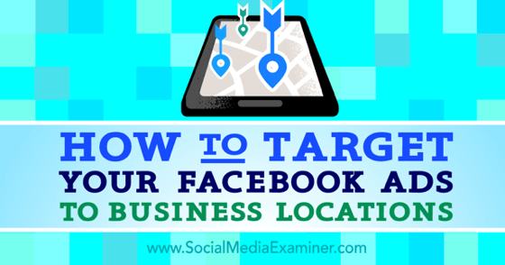 How to Target Your Facebook Ads to Business Locations
