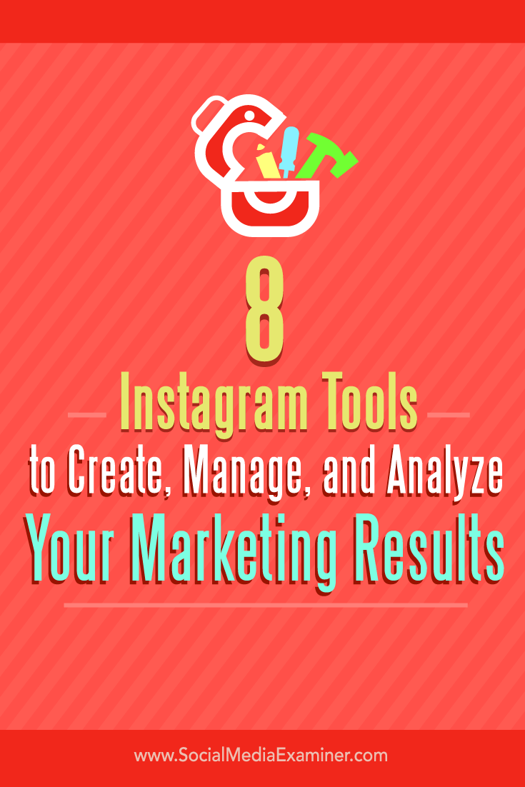 Tips about eight tools to create, manage, and analyze your Instagram marketing results.