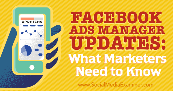 Facebook Ads Manager Updates: What Marketers Need to Know