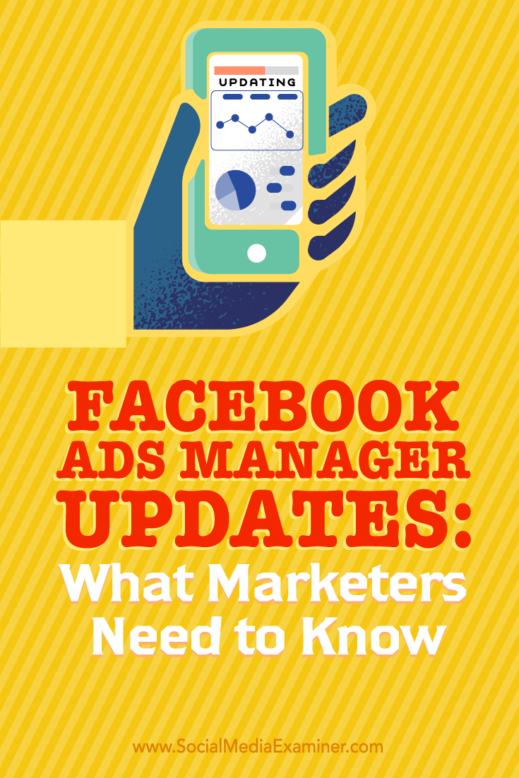 Tips on what marketers need to know about leveraging the new updates to Facebook Ads Manager.