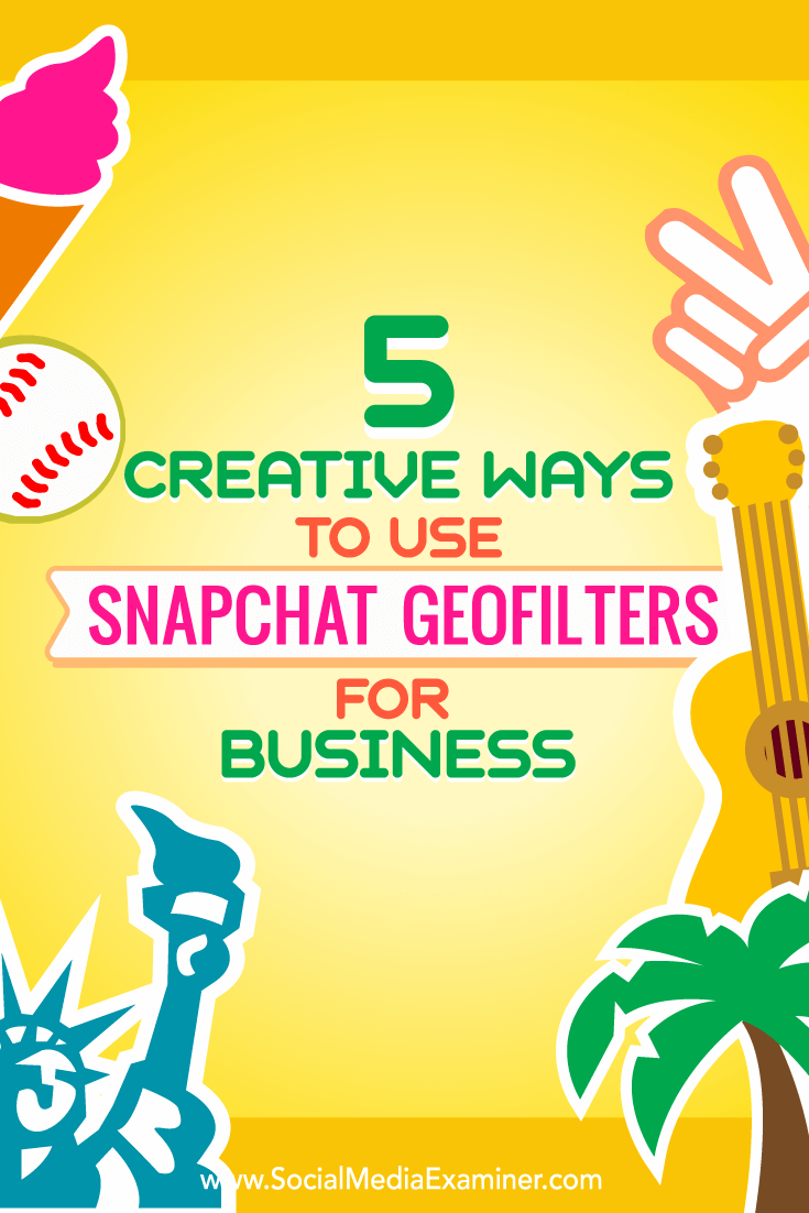 Tips about five ways to creatively use Snapchat geofilters for business.