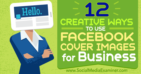 12 Creative Ways to Use Facebook Cover Images for Business
