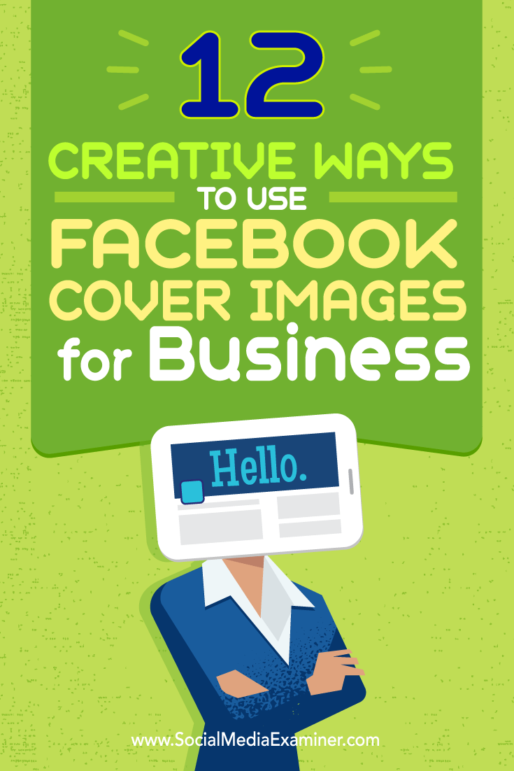 Tips on twelve ways you can creatively use your Facebook cover image for business.