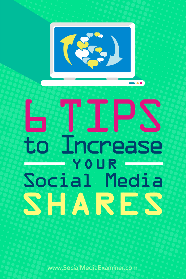Tips on six ways to increase the shares on your social media content.