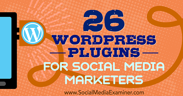 26 WordPress Plugins for Social Media Marketers