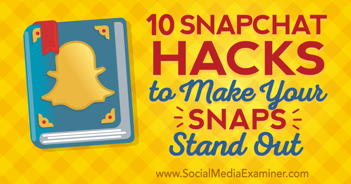 10 Snapchat Hacks To Make Your Snaps Stand Out Social Media Examiner