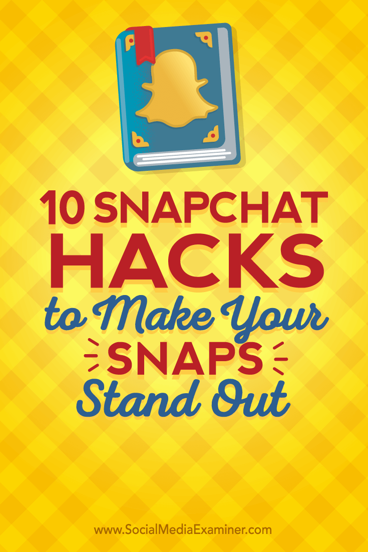 Tips on ten Snapchat hacks you can use for standout.