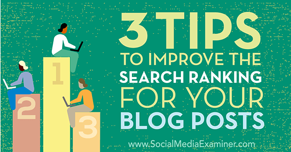 3 Tips to Improve the Search Ranking for Your Blog Posts