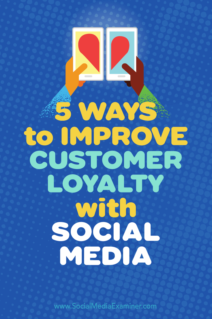 Tips on five ways to use social media to boost customer loyalty.