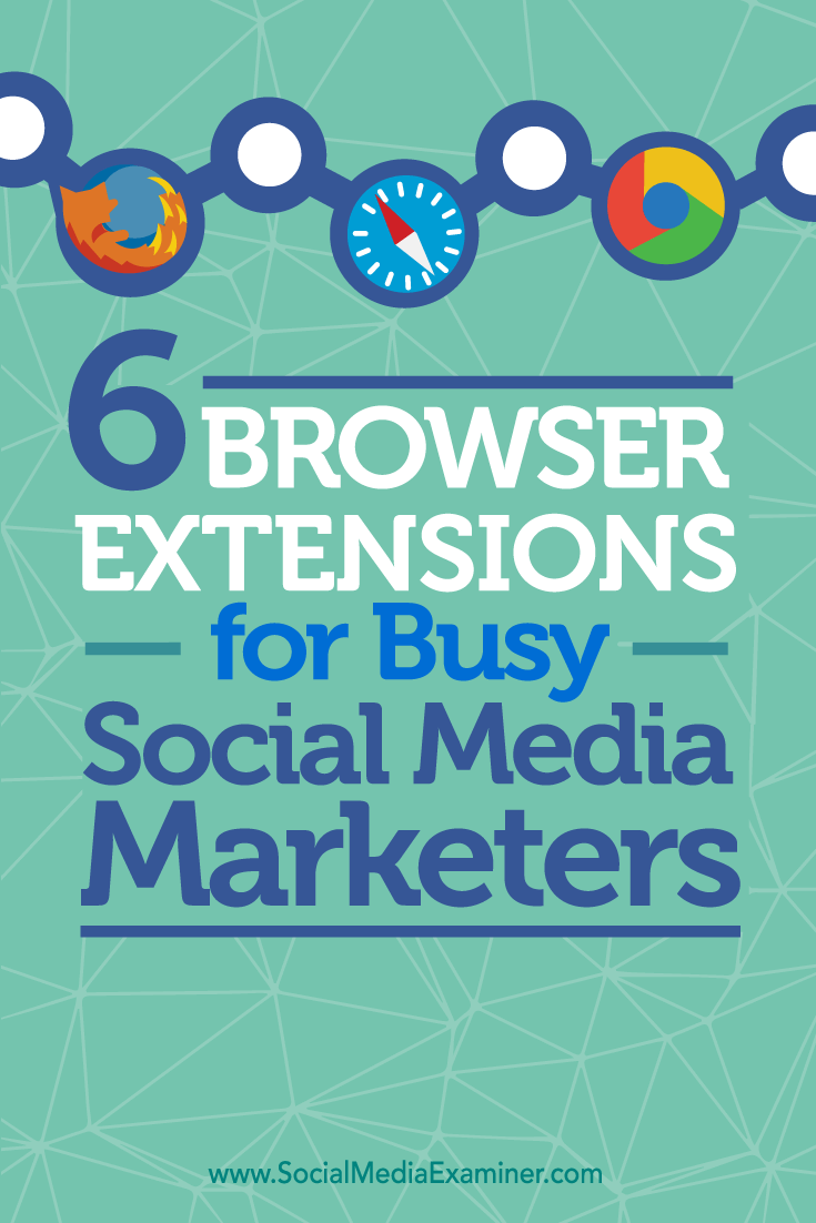 Tips on six browser extensions to help busy marketers.