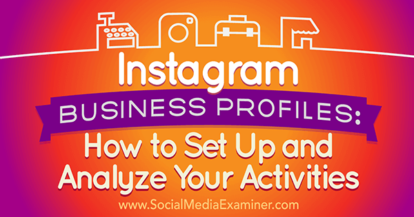 Instagram Business Profiles: How to Set Up and Analyze Your Activities
