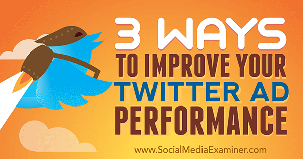 3 Ways to Improve Your Twitter Ad Performance