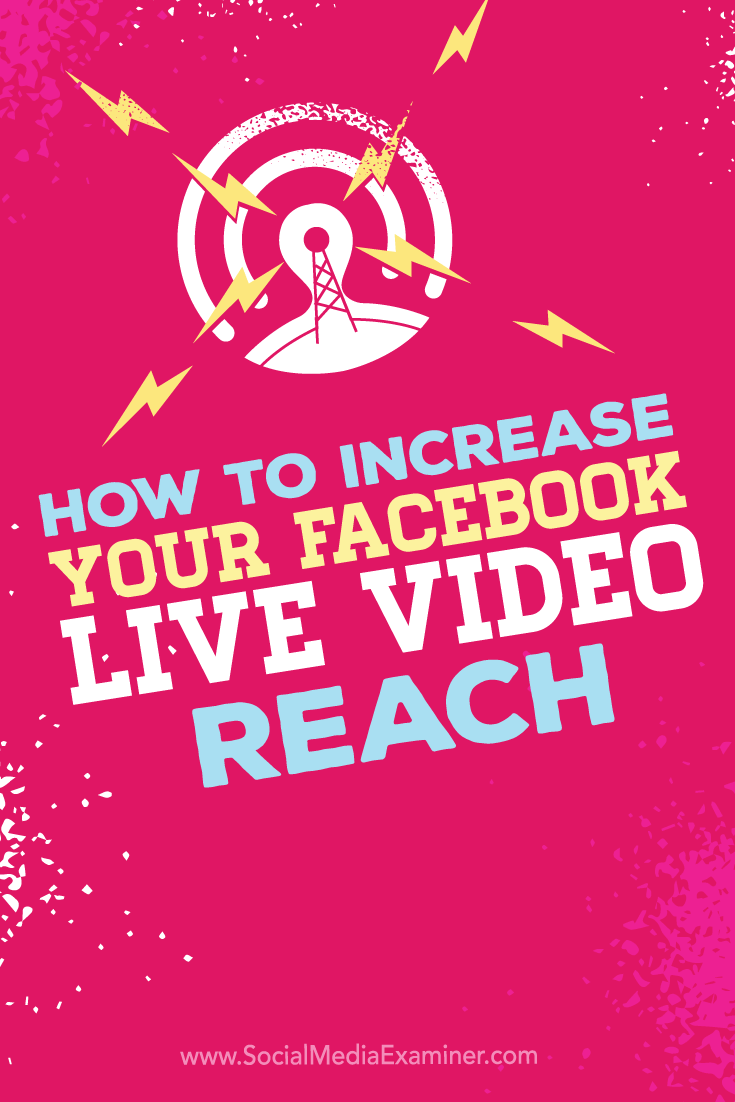 Tips on how to increase the reach of your Facebook Live video broadcasts.