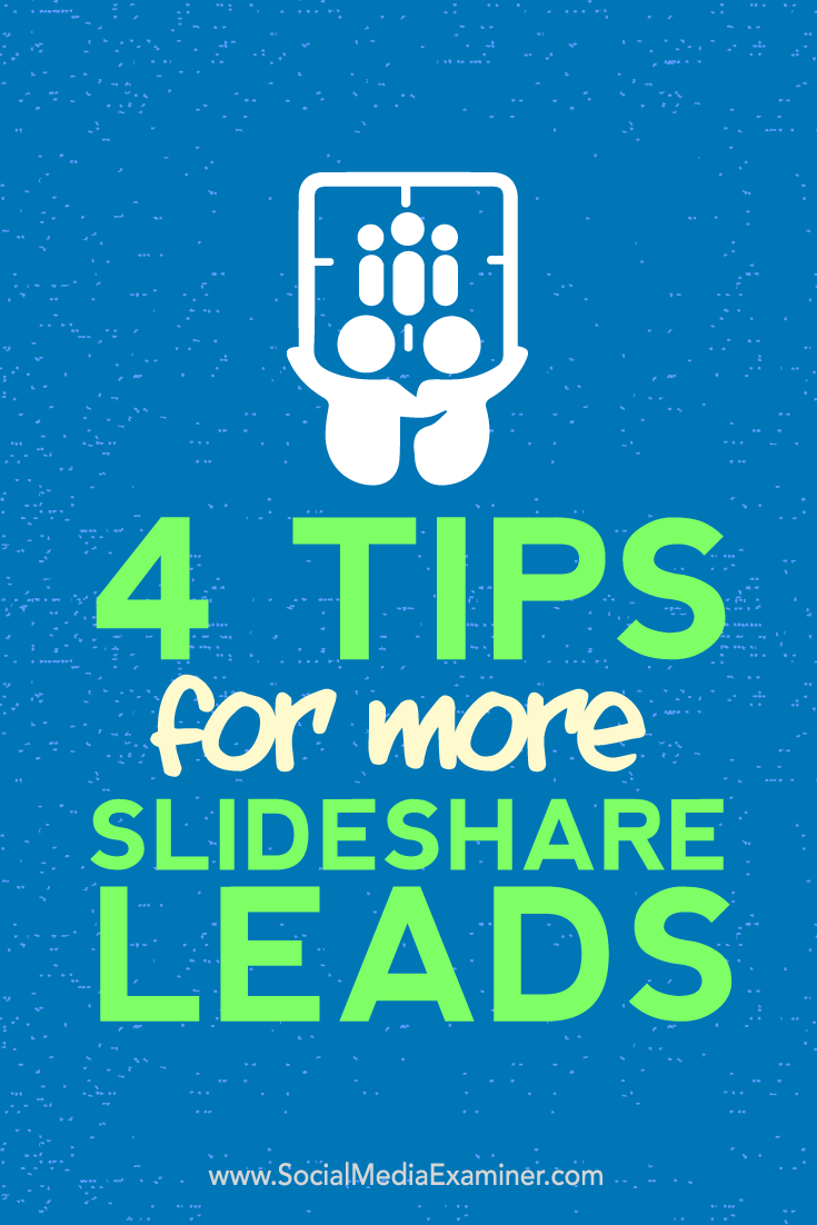 Tips four tips to create more leads from your SlideShare presentations.