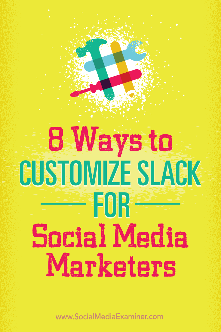 Tips on eight apps social media marketers can use to customize Slack.