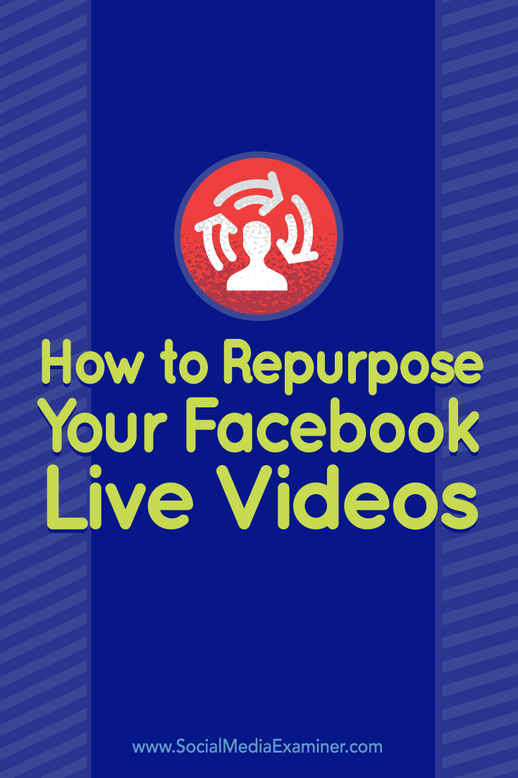 Tips on how to repurpose your Facebook Live video for other platforms.