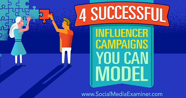 4 Successful Influencer Campaigns You Can Model
