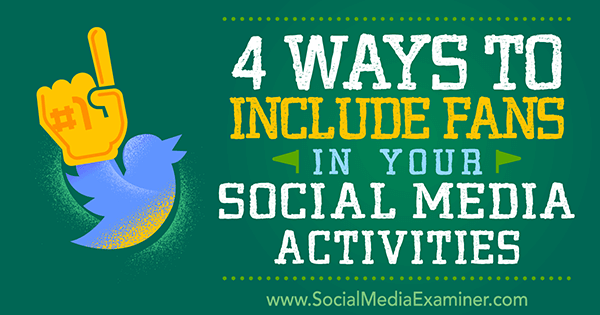 4 Ways to Include Fans in Your Social Media Activities