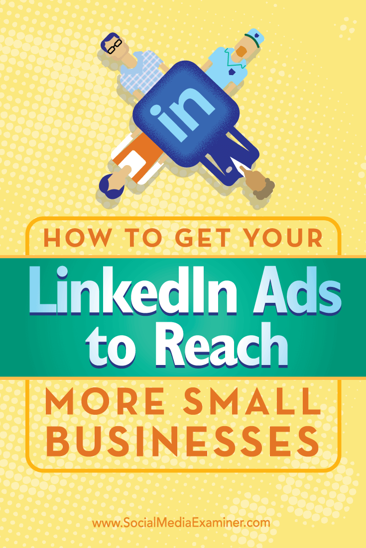 Tips on how to use unique targeting to get your LinkedIn ads to reach more small businesses.
