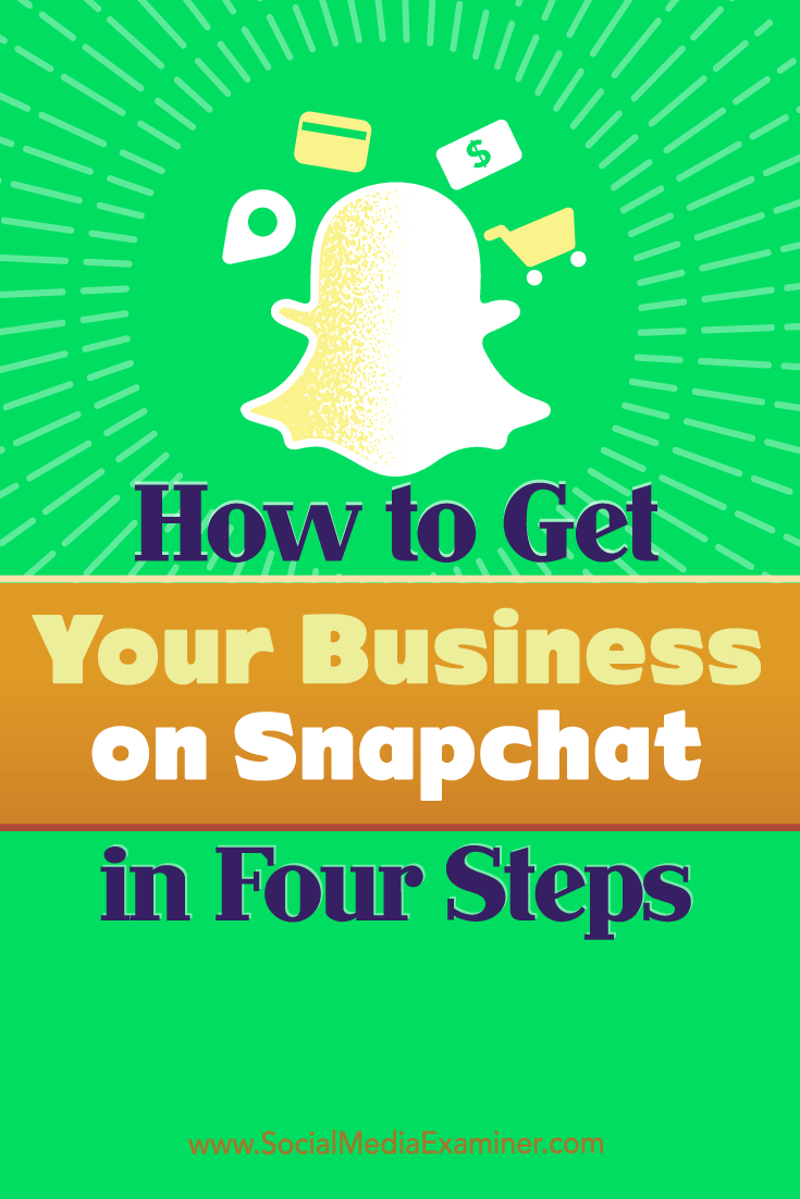Tips on four steps you can take to get your business started on Snapchat.