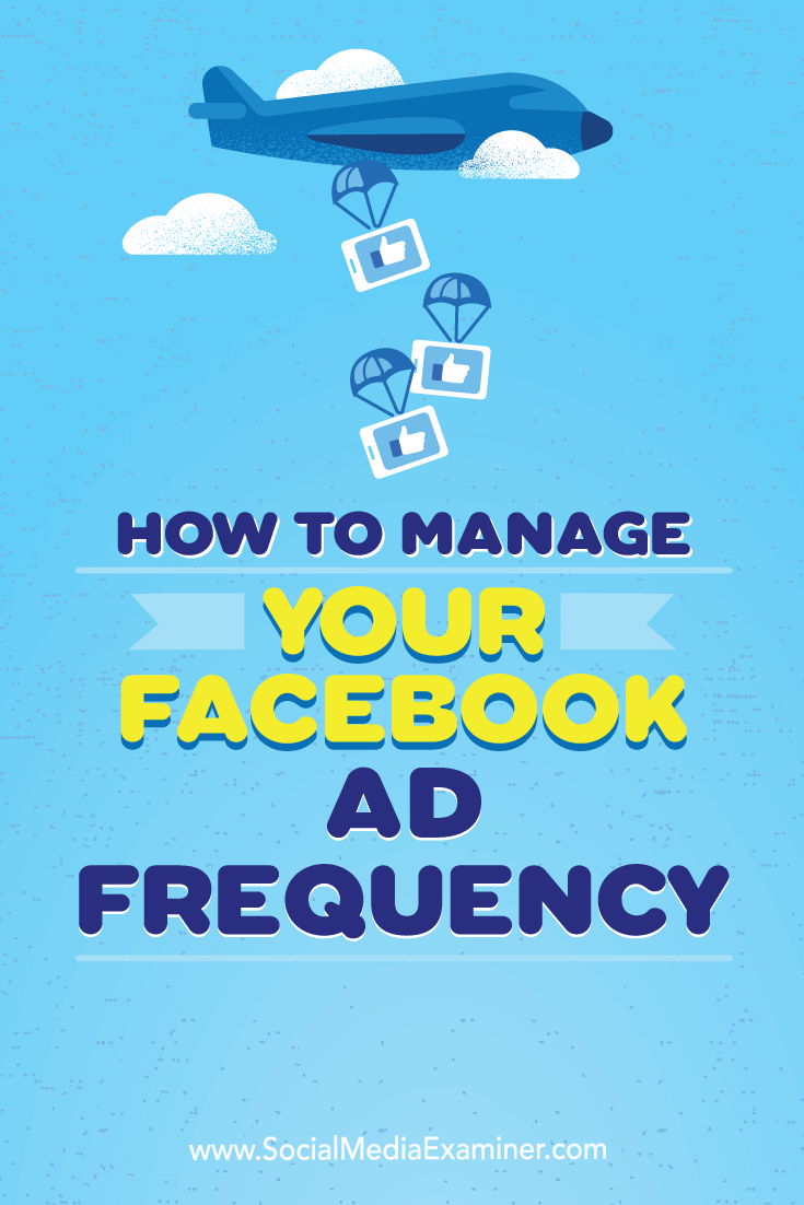 Tips on what marketers need to know about managing Facebook Ad frequency.