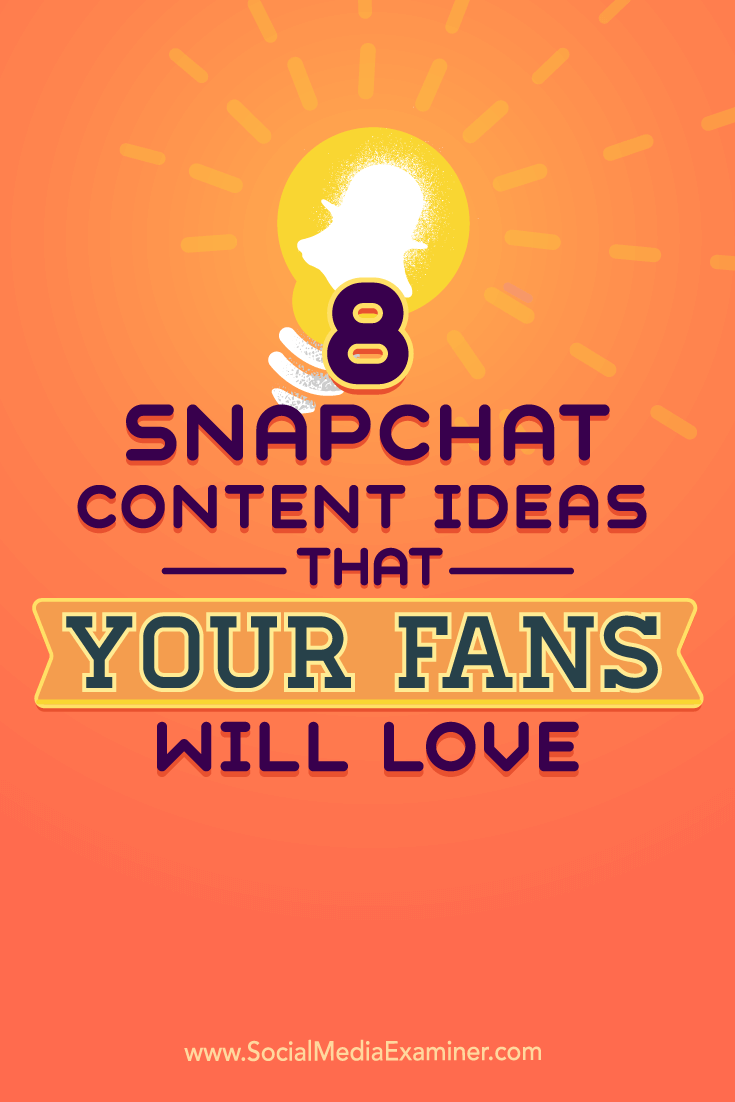 Tips on eight ideas for Snapchat content to bring your account to life.