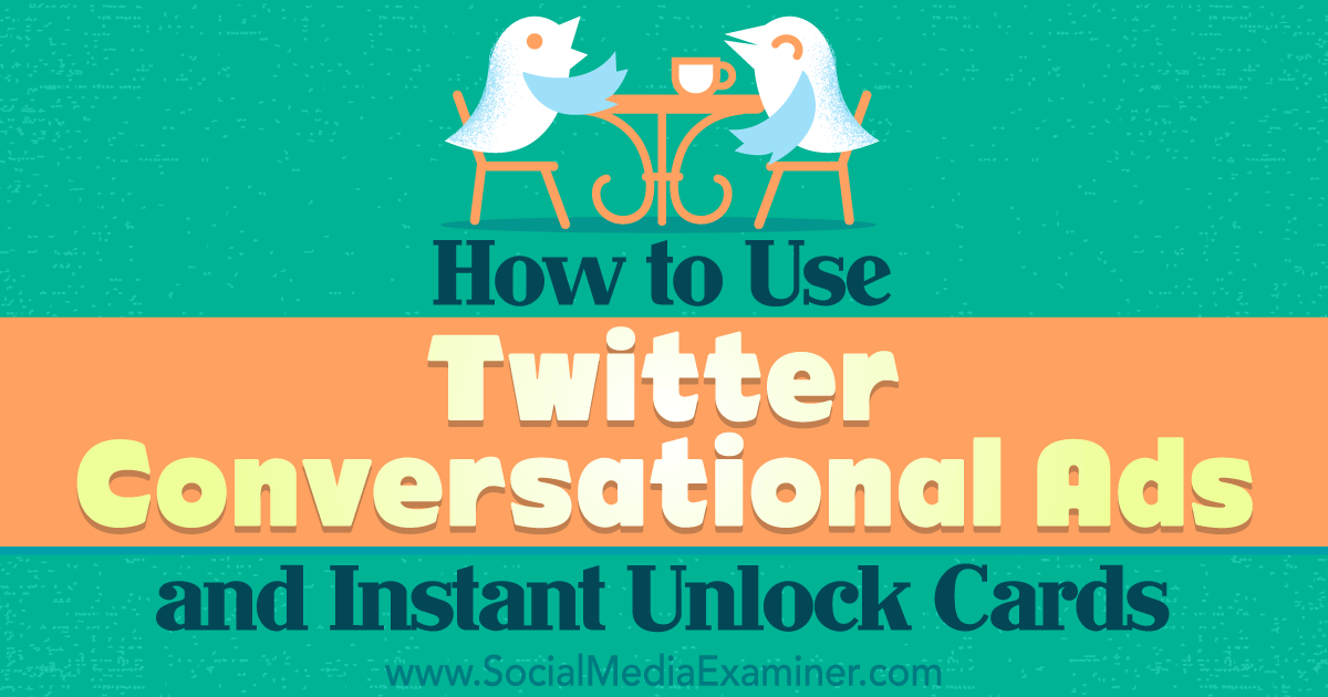 How to Use Twitter Conversational Ads and Instant Unlock Cards