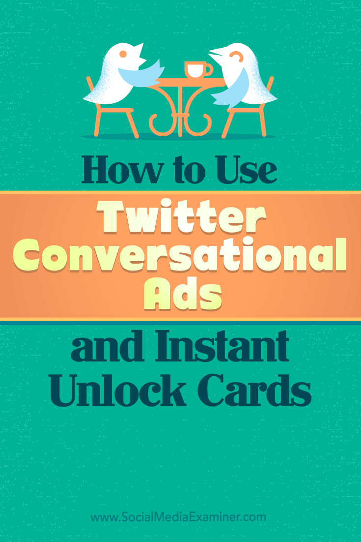 Tips on how you can use Twitter's conversational ads and instant unlock cards for business.