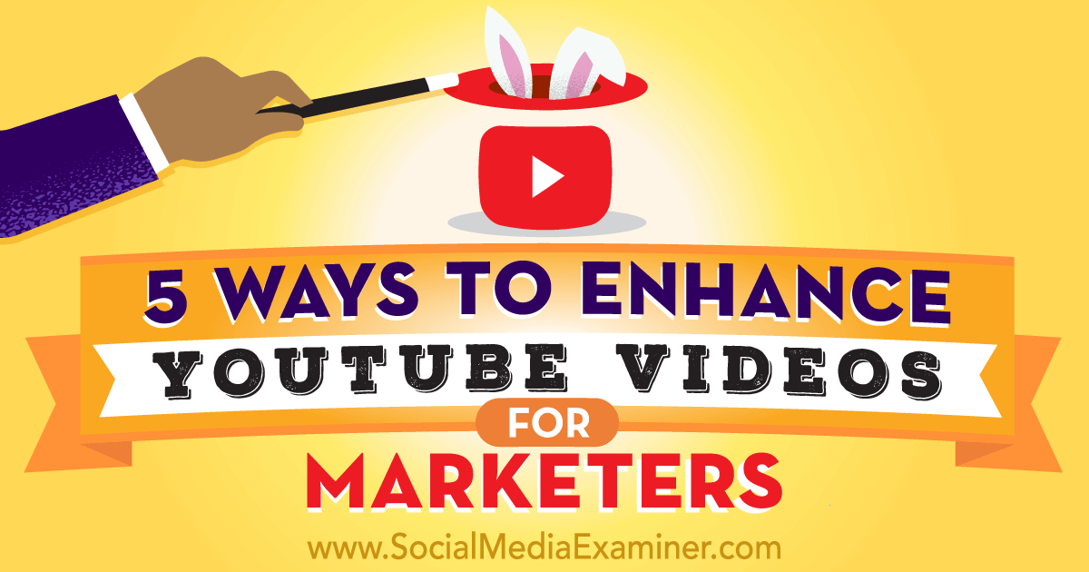 5 Ways to Enhance YouTube Videos for Marketers