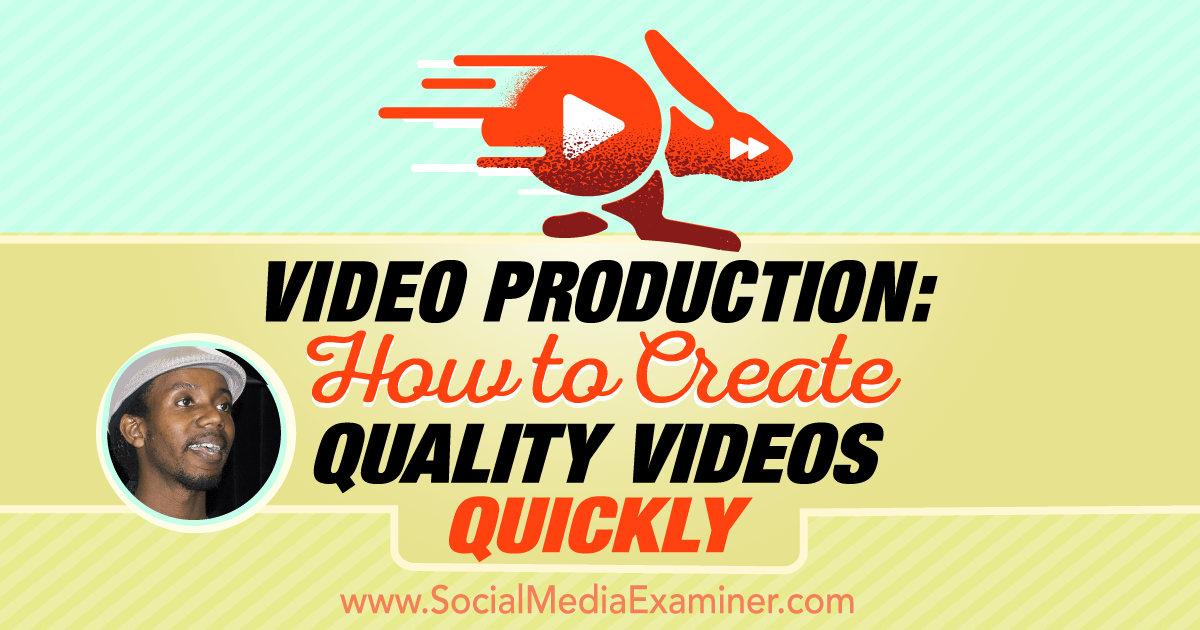Video Production: How to Create Quality Videos Quickly