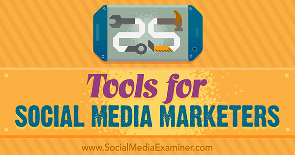 25 Tools for Social Media Marketers