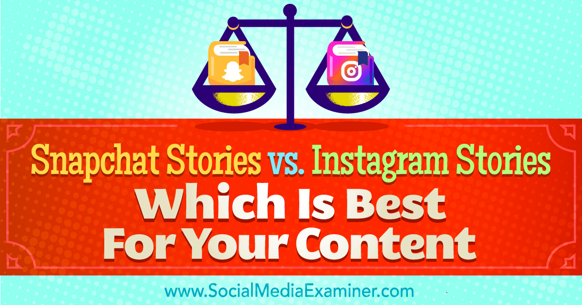 Snapchat Stories vs. Instagram Stories: Which Is Best for Your Content